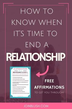 Breaking up with someone, when to end a relationship, breakup affirmations, breakup advice, breakup motivation, breakup help, deal breakers, signs your relationship is over