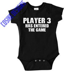 Player 3 Has Entered the Game -Funny Baby Shirt - Funny Baby Bodysuits - Funny Baby Clothes - Baby Creeper - Baby Shower Gift by CosineDesigns on Etsy https://www.etsy.com/listing/223181025/player-3-has-entered-the-game-funny-baby