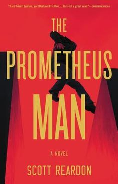 Write Stuff: After Reading: THE PROMETHEUS MAN by Scott Reardon