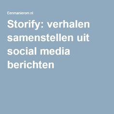 Storify: verhalen samenstellen uit social media berichten