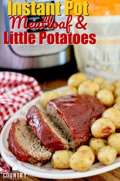 Instant Pot Meatloaf with Garlic Parmesan Little Potatoes recipe from The Country Cook