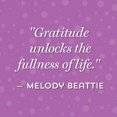 """Gratitude unlocks the fullness of life."" —Melody Beattie quote"