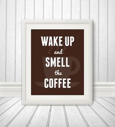 Wake Up And Smell The Coffee, Coffee Print, Coffee Art, Kitchen Quote, Kitchen Art, Coffee Quote- 8x10 via Etsy