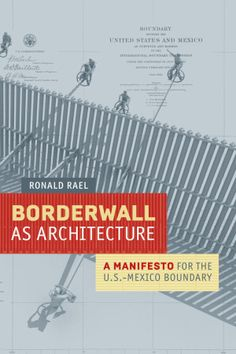 The Borderwall as a Physical and Cultural Divide | Architect Magazine | Walls, Books, Design, Policy, Ronald Rael, Teddy Cruz