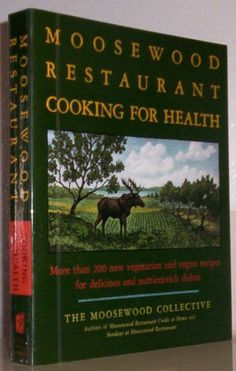 The Moosewood Restaurant Cooking for Health: More Than 200 New Vegetarian and Vegan Recipes for Delicious and Nutrient-Rich Dishes: Moosewoo...