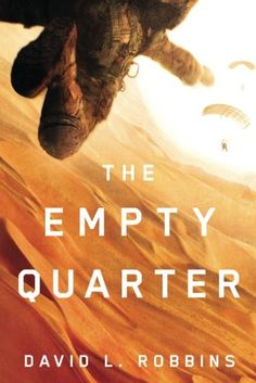 """The Empty Quarter by David L. Robbins Every member of the Special Ops US Air Force pararescue jumpers, the PJs, swears by the motto """"That Others May Live."""" A top-secret mission to save a kidnapped Saudi princess will put that oath to the ultimate test."""