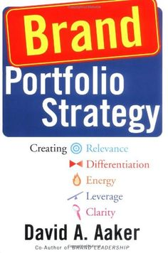 Brand portfolio strategy  : creating relevance, differentiation, energy, leverage, and clarity / Aaker, David A.