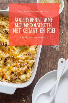 Koolhydraatarme bloemkoolschotel met gehakt en prei - FitAddicted.nl