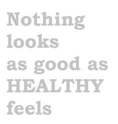 """I prefer this motto over """"Nothing tastes as good as skinny feels."""""""