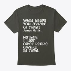 Discover James Mattis What Keeps You Awake T-Shirt from trump Home alone, a custom product made just for you by Teespring. - James Mattis has resigned as US defence. James Mattis, Funny Tshirts, Just For You, Mens Tops, T Shirt, Supreme T Shirt, Tee Shirt, Tee