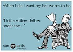 """When I die I want my last words to be. The Last Laugh, My Last, Funeral Caskets, When I Die, Someecards, Laughter, Things I Want, Funny Quotes, Lol"