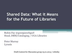 short overview of shared data & big data for libraries (but not just for libraries!) by robin fay @robin fay (georgiawebgurl)