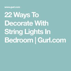 22 Ways To Decorate With String Lights In Bedroom | Gurl.com