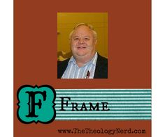 """F is for Frame - part of the A to Z series """"Theologians Who Changed the World"""" by www.TheTheologyNerd.com"""