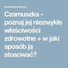 Czarnuszka - poznaj jej niezwykłe właściwości zdrowotne + w jaki sposób ją stosować? Natural Medicine, Smoothies, Detox, Herbs, Health, Food, Wellness, Tips, Smoothie