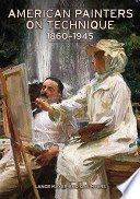 American painters on technique : 1860-1945 / Lance Mayer and Gay Myers