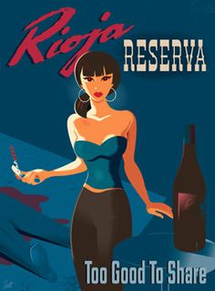 a wine poster with attitude.  http://www.inprnt.com/gallery/bob_scott_art/rioja_reserva_girl/