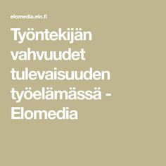 Työntekijän vahvuudet tulevaisuuden työelämässä - Elomedia