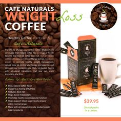 **info from site** Cafe Naturals – Weight Loss Coffee Rich, bold, all-natural coffee starts with Cafe Naturals. Our 100% Arabica Colombian Coffee is made with patented African Mango seed extr…