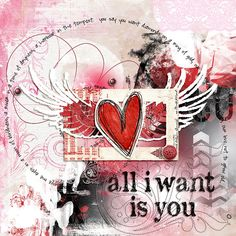 All I want is you | digidare #373. Romantic, love themed digital scrapbook layout. Winged heart. Pink, red, black, and white.
