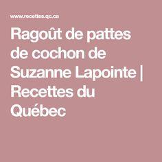 Ragoût de pattes de cochon de Suzanne Lapointe | Recettes du Québec Suzanne, French Food, Food And Drink, Cooking Recipes, Diet, Meli Melo, Christmas Recipes, Celine, Cocktails