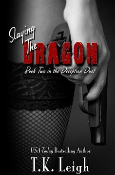 Toot's Book Reviews: Cover Reveal, Teasers & Giveaway: Slaying the Dragon (Deception Duet #2) by T.K. Leigh