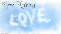 136 Good Morning Wishes My Love Images [Best Collection] Good Morning Wife, Good Morning Romantic, Morning Wish, Good Morning Images, Cute Messages For Him, First Love, My Love, Heart Melting, Love Images
