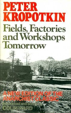 Kropotkin, Peter - Fields, Factories and Workshops Tomorrow Factories, Anarchy, Bibliophile, Fields, Brave, Workshop, London, Anarchism, Atelier