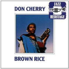 Brown Rice by Don Cherry (Trumpet) (CD, Jazz Heritage) for sale online Don Cherry, Cherry Brown, Joe Henderson, Ornette Coleman, Classic Jazz, Free Jazz, Jazz Blues, Brown Rice, Album Covers