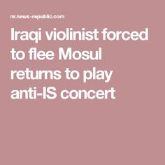 Iraqi violinist forced to flee Mosul returns to play anti-IS concert Play, Concert, Music, Fun, Musica, Musik, Concerts, Muziek, Music Activities