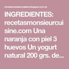 INGREDIENTES: recetasmonsieurcuisine.com Una naranja con piel 3 huevos Un yogurt natural 200 grs. de harina 5 ml. de aceite 1 sob...