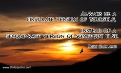 Always be a first-rate version of yourself, instead of a second-rate version of somebody else. - Judy Garland