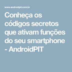Conheça os códigos secretos que ativam funções do seu smartphone - AndroidPIT