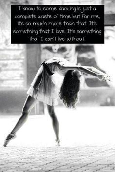 I know to some, dancing is just a complete waste of time but for me, it's so much more than that. It's something that I love.