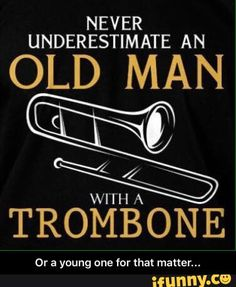 Or a young one for that matter. Trombone Jokes, Young Ones, Musical Instruments, Temple Bar, Beijing, Homecoming, Piano, Bones, Spiderman