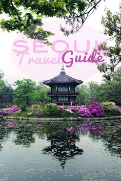 Seoul Travel Guide: A weeklong itinerary by a local expat to be sure you see, do and eat all the best things, like a local!