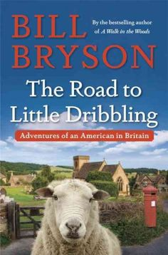 """""""The Road To Little Dribbling""""  by Bill Bryson ... A sequel to """"Notes from a Small Island"""" stands as the author's tribute to his adopted country of England and describes his riotous return visit two decades later to rediscover the country, its people, and its culture.  Find this book here @ your Library http://hpl.iii.com/record=b1259512~S1"""