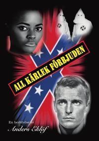 """""""ALL KÄRLEK FÖRBJUDEN"""" är en dramatisk kärlekshistoria, men också en tankeväckande upptäcktsresa till den instinktiva grunden av alla fördomar, all religiös tro och allt hat såväl som all kärlek. Den har speciell relevans idag då nationalistiska, etniska och religiösa motsättningar alltmer hotar våra samhällens harmoni. Den följer en ung svensk man, Leif Karlsson, under drygt ett år i USA. Han kastas in i rashatets eld i Alabama strax efter de dramatiska händelserna med Freedom B..."""