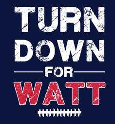 TURN DOWN FOR WATT shirt JJ Watt Houston Texans shirt