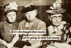 It's the Thought That County We're Going Need Bail Money Lol! One Feisty Old Broad ~~ Old Quotes, Cute Quotes, Funny Quotes, Funny Memes, Hilarious, Fart Quotes, Jokes, Old Age Humor, Senior Humor