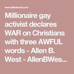 Millionaire gay activist declares WAR on Christians with three AWFUL words - Allen B. West - AllenBWest.com