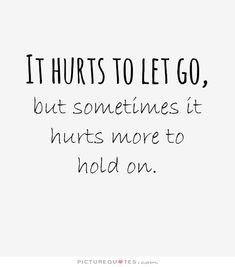 disappointment quotes | It hurts to let go, but sometimes it hurts more to hold on Picture ...