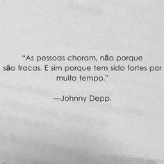 Fortes por muito tempo Positive Vibes, Positive Quotes, Shakespeare Frases, Johnny Depp Quotes, Sad Girl, Some Words, Sentences, Quotations, My Books