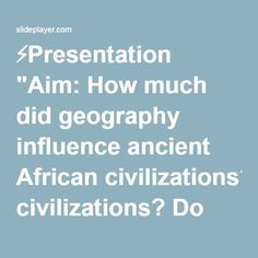"""⚡Presentation """"Aim: How much did geography influence ancient African civilizations? Do Now: Which of these two pictures do you think is the most accurate portrayal of."""""""