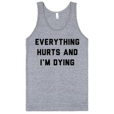 Everything Hurts and I'm Dying, is something we have all thought when we first start running or working out again. Weather you are a casual 5k runner or running a marathon for the first time, this is the perfect shirt to get a laugh.