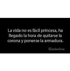 La vida no es fácil princesa a llegado la hora de quitarse la corona y ponerse la armadura. #frases,#citas,#pensamientos