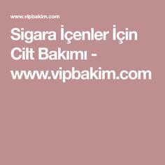Sigara İçenler İçin Cilt Bakımı - www.vipbakim.com