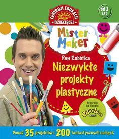Mister Maker (Pan Robótka). Niezwykłe projekty plastyczne • Książka z kategorii: Dla Przedszkolaków (3-5 lat) • ksiegarnia.publicat.pl
