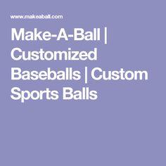 Make-A-Ball   Customized Baseballs   Custom Sports Balls