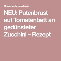 NEU: Putenbrust auf Tomatenbett an gedünsteter Zucchini – Rezept